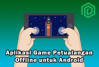 Aplikasi Game Petualangan Offline untuk Android