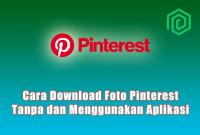 Cara Download Foto Pinterest Tanpa dan Menggunakan Aplikasi